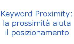 Keyword proximity: la prossimità aiuta il posizionamento